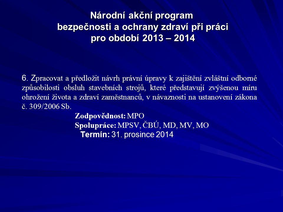Národní akční program bezpečnosti a ochrany zdraví při práci pro období 2013 – 2014 6. Z pracovat a předložit návrh právní úpravy k zajištění zvláštní