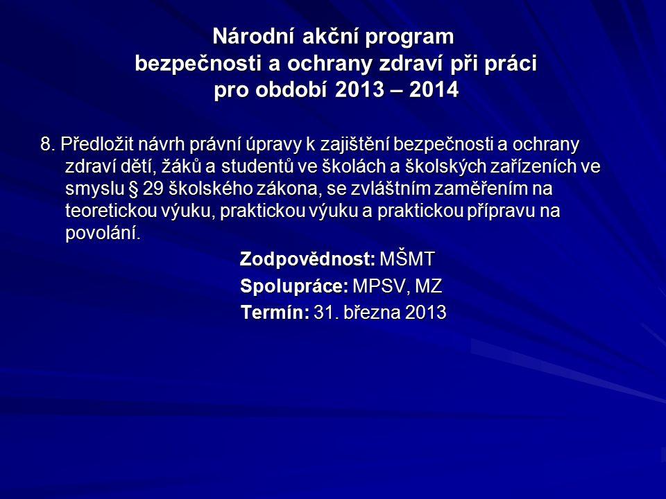 Národní akční program bezpečnosti a ochrany zdraví při práci pro období 2013 – 2014 8. Předložit návrh právní úpravy k zajištění bezpečnosti a ochrany