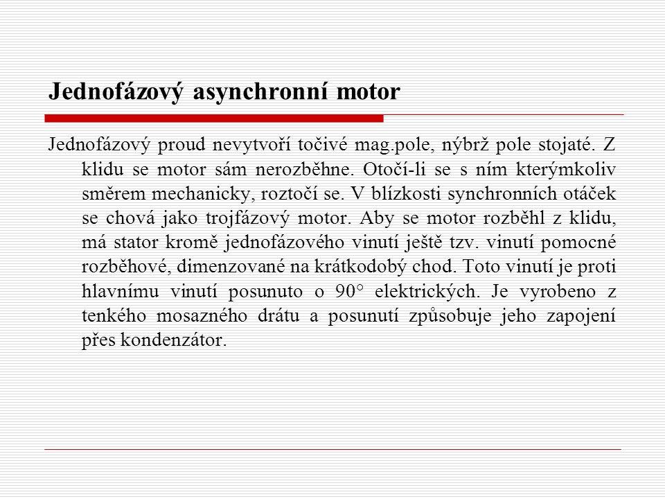 Jednofázový asynchronní motor Jednofázový proud nevytvoří točivé mag.pole, nýbrž pole stojaté.