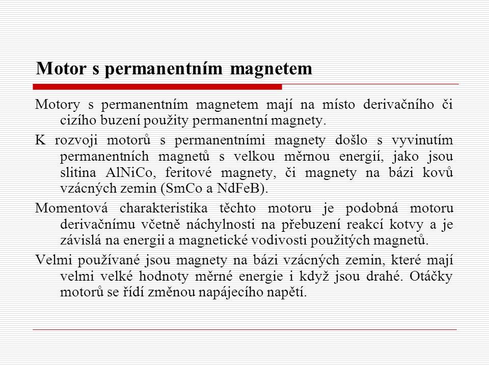Motor s permanentním magnetem Motory s permanentním magnetem mají na místo derivačního či cizího buzení použity permanentní magnety.