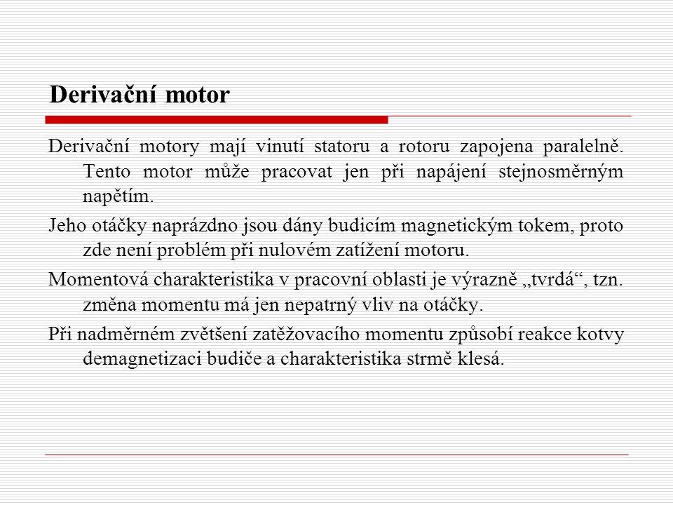 Derivační motor Derivační motory mají vinutí statoru a rotoru zapojena paralelně.