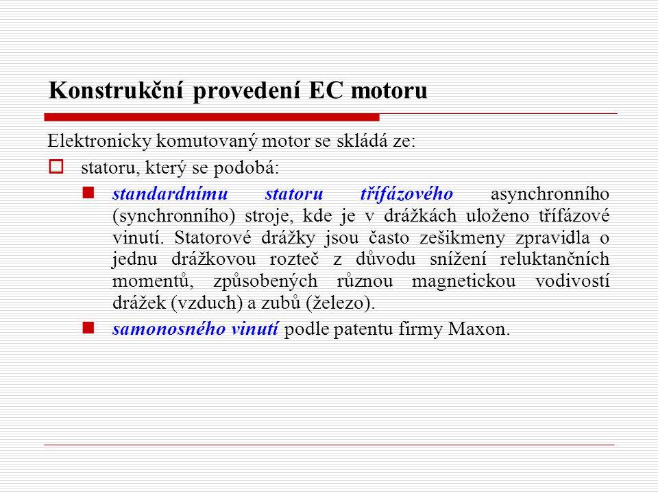 Konstrukční provedení EC motoru Elektronicky komutovaný motor se skládá ze:  statoru, který se podobá: standardnímu statoru třífázového asynchronního (synchronního) stroje, kde je v drážkách uloženo třífázové vinutí.