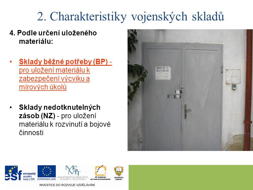 4. Podle určení uloženého materiálu: Sklady běžné potřeby (BP) - pro uložení materiálu k zabezpečení výcviku a mírových úkolů Sklady nedotknutelných z