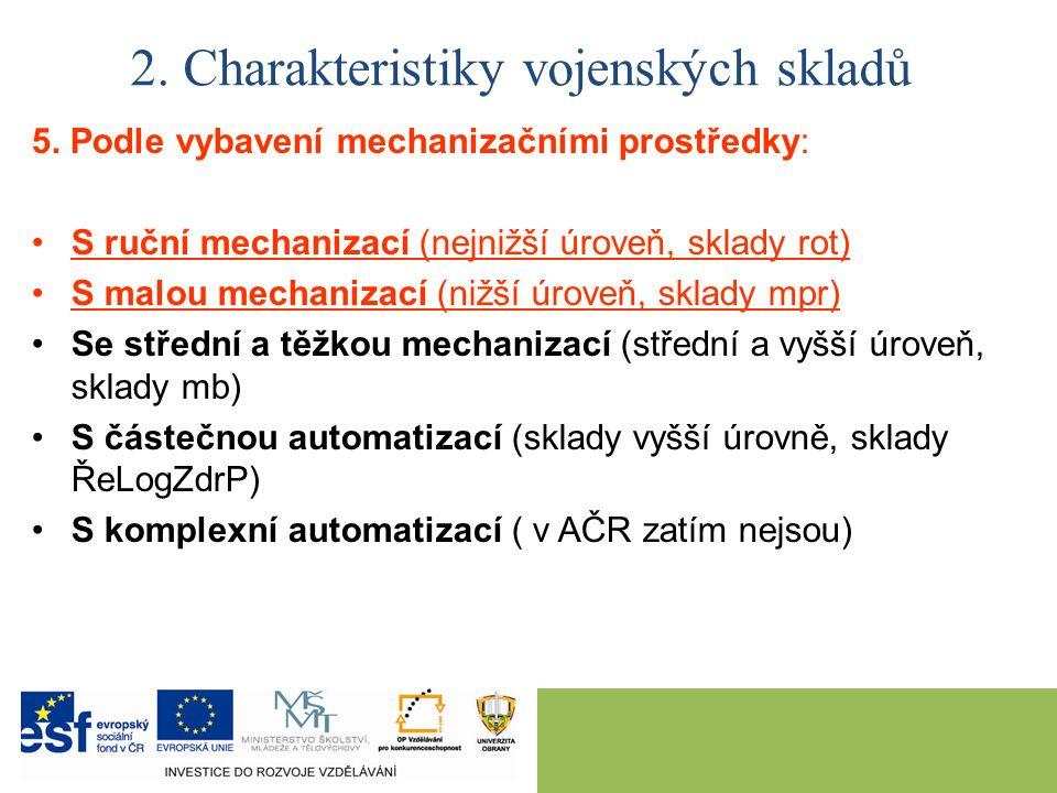 5. Podle vybavení mechanizačními prostředky: S ruční mechanizací (nejnižší úroveň, sklady rot) S malou mechanizací (nižší úroveň, sklady mpr) Se střed