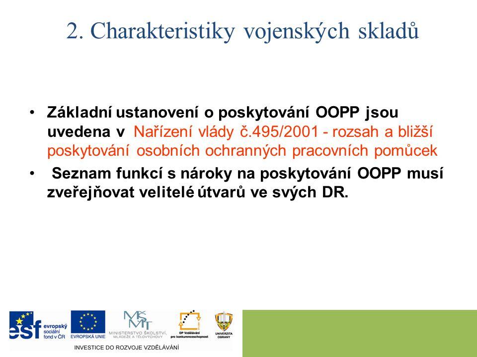 Základní ustanovení o poskytování OOPP jsou uvedena v Nařízení vlády č.495/2001 - rozsah a bližší poskytování osobních ochranných pracovních pomůcek Seznam funkcí s nároky na poskytování OOPP musí zveřejňovat velitelé útvarů ve svých DR.