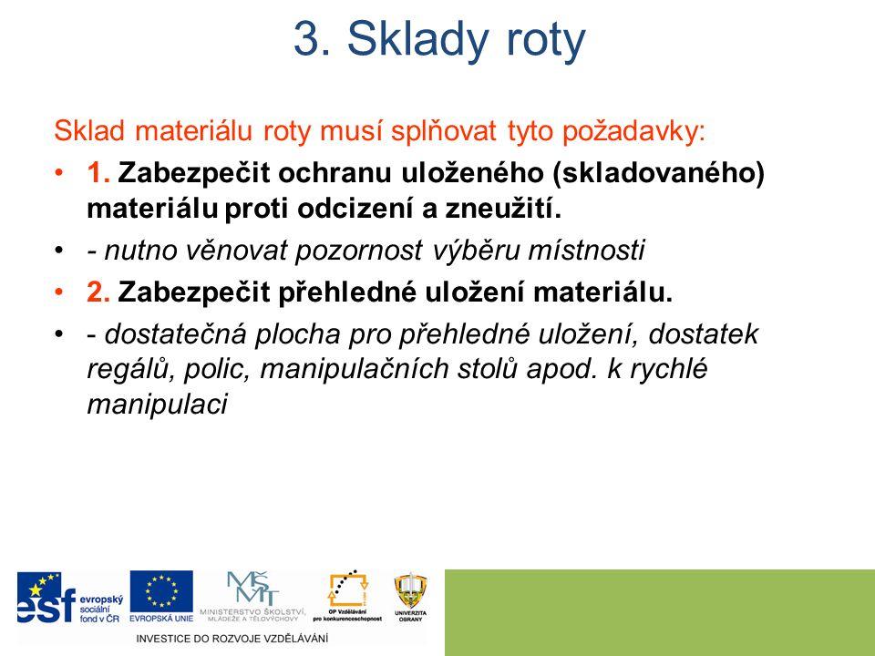 Sklad materiálu roty musí splňovat tyto požadavky: 1. Zabezpečit ochranu uloženého (skladovaného) materiálu proti odcizení a zneužití. - nutno věnovat