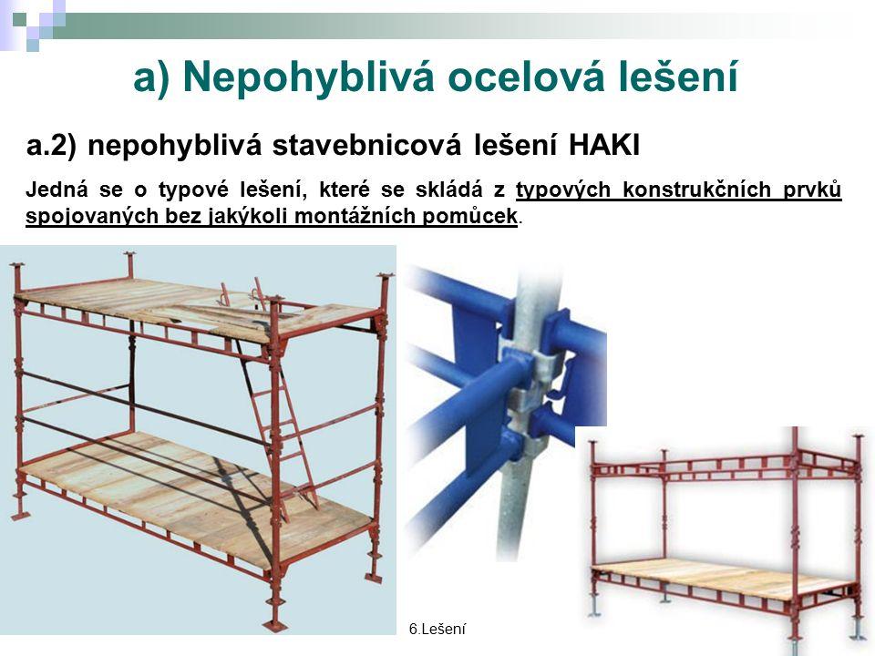 a) Nepohyblivá ocelová lešení a.2) nepohyblivá stavebnicová lešení HAKI Jedná se o typové lešení, které se skládá z typových konstrukčních prvků spojovaných bez jakýkoli montážních pomůcek.