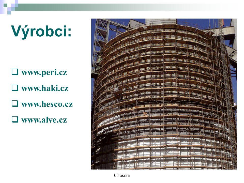 6.Lešení Výrobci:  www.peri.cz  www.haki.cz  www.hesco.cz  www.alve.cz