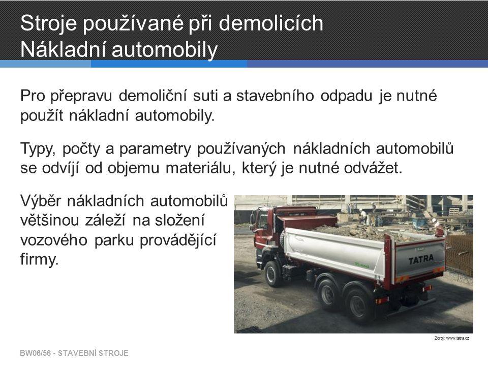 Stroje používané při demolicích Nákladní automobily Pro přepravu demoliční suti a stavebního odpadu je nutné použít nákladní automobily.