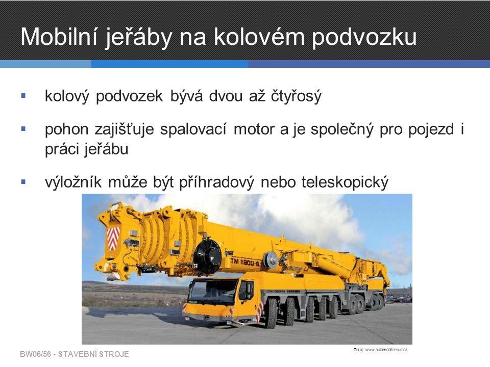 Mobilní jeřáby na kolovém podvozku  kolový podvozek bývá dvou až čtyřosý  pohon zajišťuje spalovací motor a je společný pro pojezd i práci jeřábu  výložník může být příhradový nebo teleskopický BW06/56 - STAVEBNÍ STROJE Zdroj: www.automobilrevue.cz