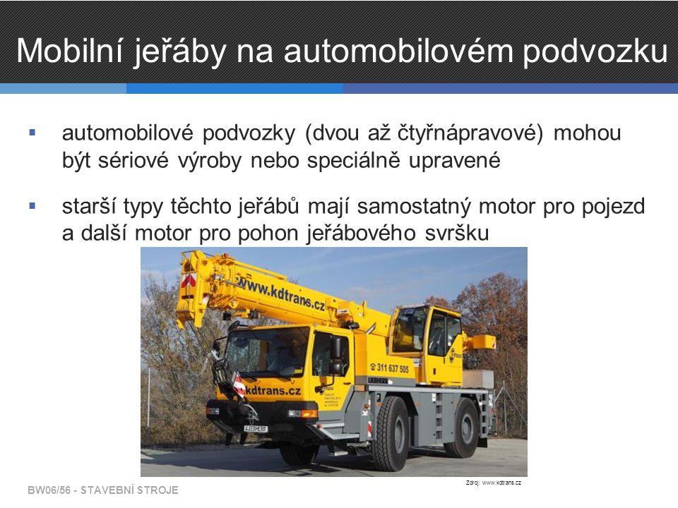 Mobilní jeřáby na automobilovém podvozku  automobilové podvozky (dvou až čtyřnápravové) mohou být sériové výroby nebo speciálně upravené  starší typy těchto jeřábů mají samostatný motor pro pojezd a další motor pro pohon jeřábového svršku BW06/56 - STAVEBNÍ STROJE Zdroj: www.kdtrans.cz