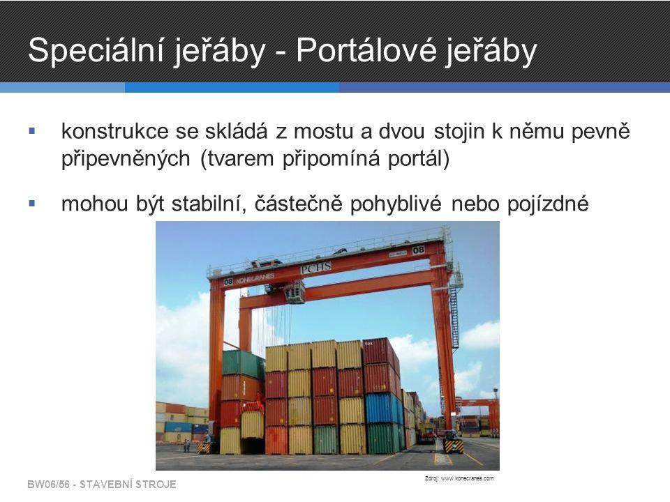 Speciální jeřáby - Portálové jeřáby  konstrukce se skládá z mostu a dvou stojin k němu pevně připevněných (tvarem připomíná portál)  mohou být stabilní, částečně pohyblivé nebo pojízdné BW06/56 - STAVEBNÍ STROJE Zdroj: www.konecranes.com
