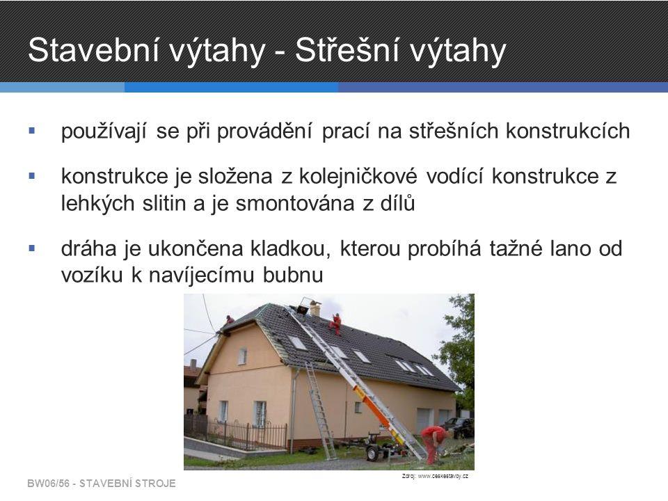 Stavební výtahy - Střešní výtahy  používají se při provádění prací na střešních konstrukcích  konstrukce je složena z kolejničkové vodící konstrukce z lehkých slitin a je smontována z dílů  dráha je ukončena kladkou, kterou probíhá tažné lano od vozíku k navíjecímu bubnu BW06/56 - STAVEBNÍ STROJE Zdroj: www.ceskestavby.cz