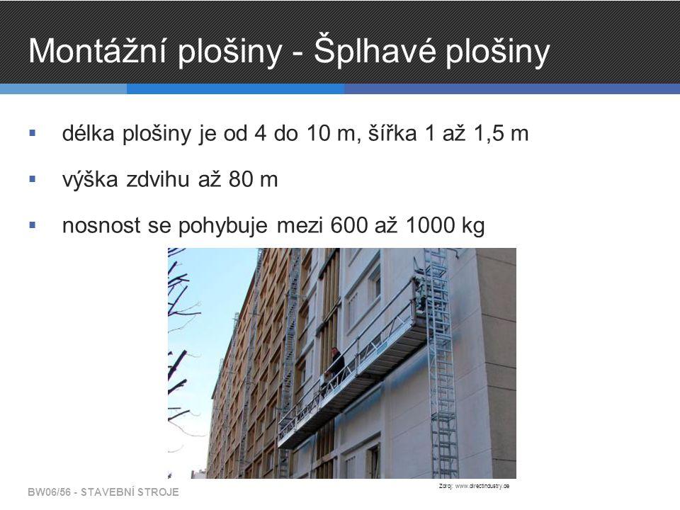 Montážní plošiny - Šplhavé plošiny  délka plošiny je od 4 do 10 m, šířka 1 až 1,5 m  výška zdvihu až 80 m  nosnost se pohybuje mezi 600 až 1000 kg BW06/56 - STAVEBNÍ STROJE Zdroj: www.directindustry.de