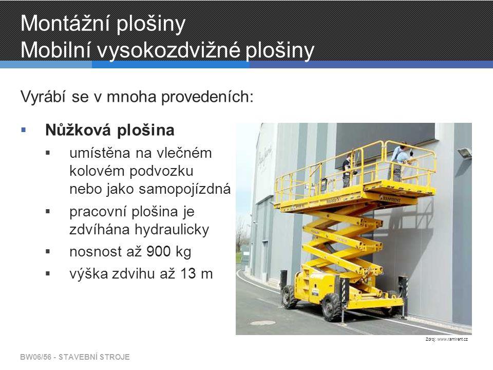 Montážní plošiny Mobilní vysokozdvižné plošiny Vyrábí se v mnoha provedeních:  Nůžková plošina  umístěna na vlečném kolovém podvozku nebo jako samopojízdná  pracovní plošina je zdvíhána hydraulicky  nosnost až 900 kg  výška zdvihu až 13 m BW06/56 - STAVEBNÍ STROJE Zdroj: www.ramirent.cz