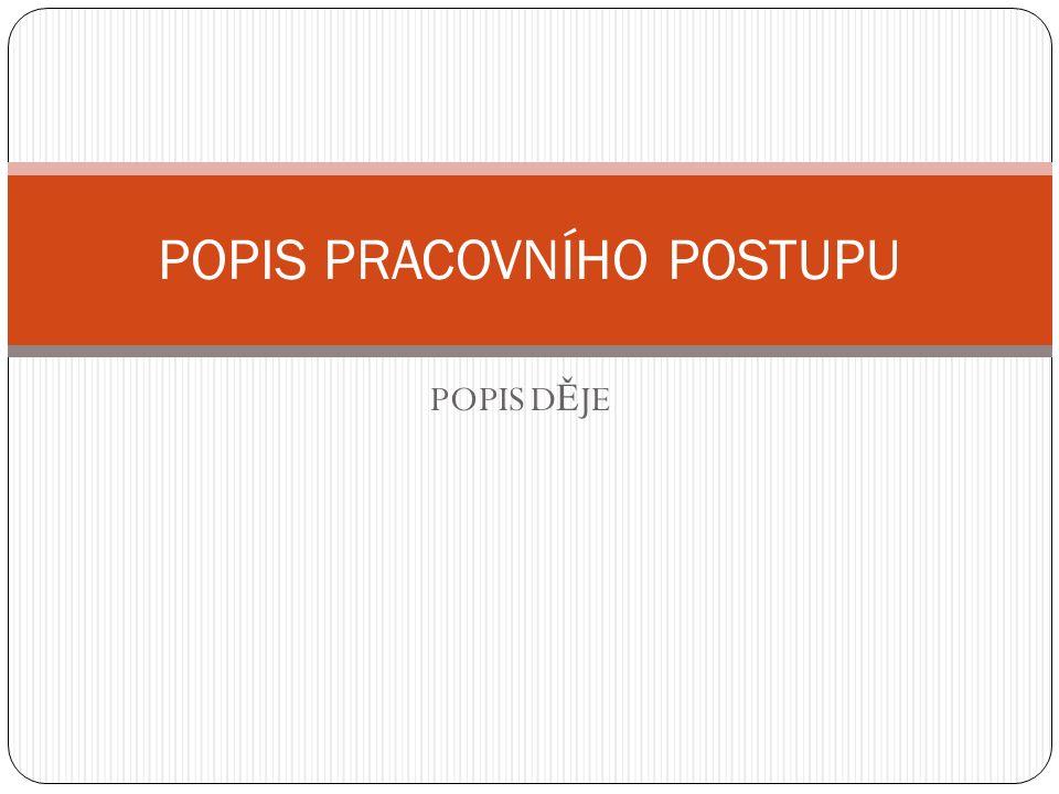 POPIS D Ě JE POPIS PRACOVNÍHO POSTUPU