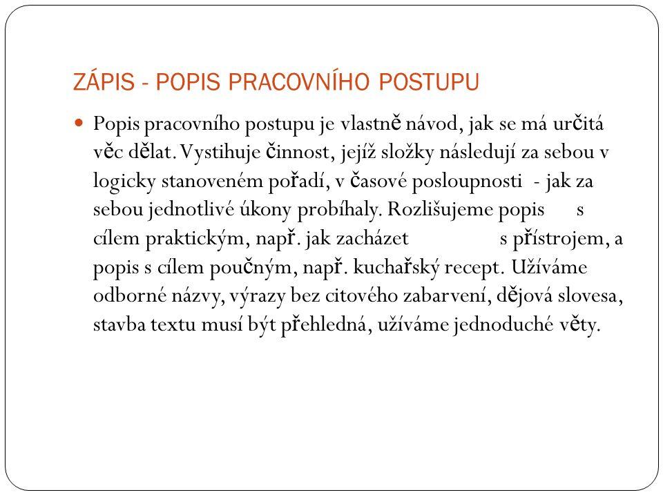 ZÁPIS - POPIS PRACOVNÍHO POSTUPU Popis pracovního postupu je vlastn ě návod, jak se má ur č itá v ě c d ě lat.