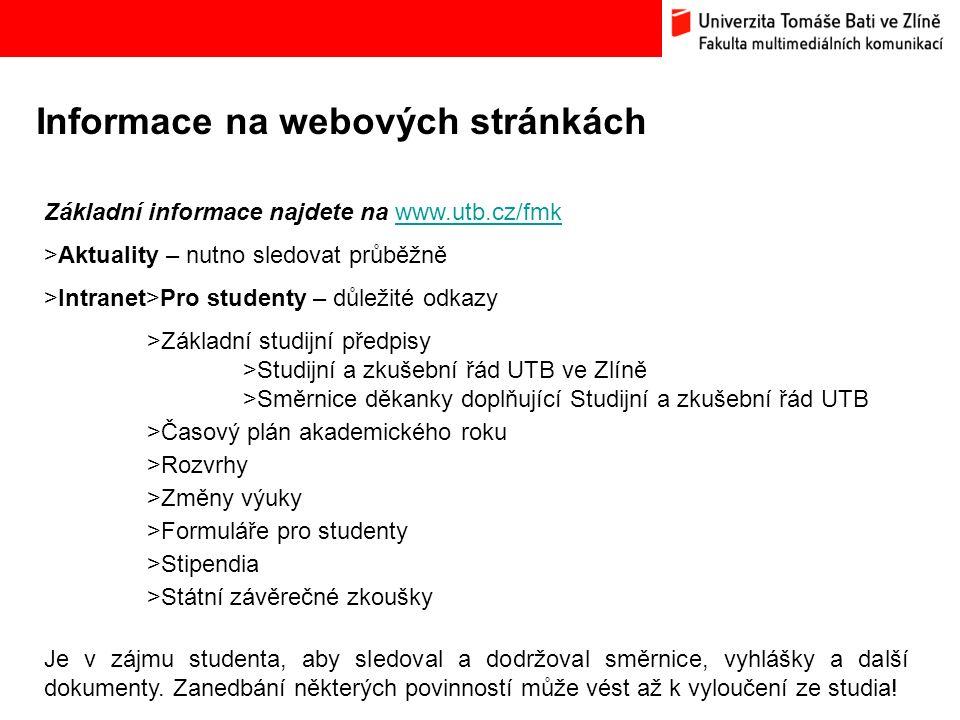 Informace na webových stránkách Základní informace najdete na www.utb.cz/fmkwww.utb.cz/fmk >Aktuality – nutno sledovat průběžně >Intranet>Pro studenty