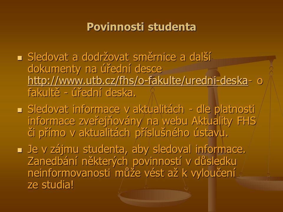 Povinnosti studenta Sledovat a dodržovat směrnice a další dokumenty na úřední desce http://www.utb.cz/fhs/o-fakulte/uredni-deska- o fakultě - úřední deska.