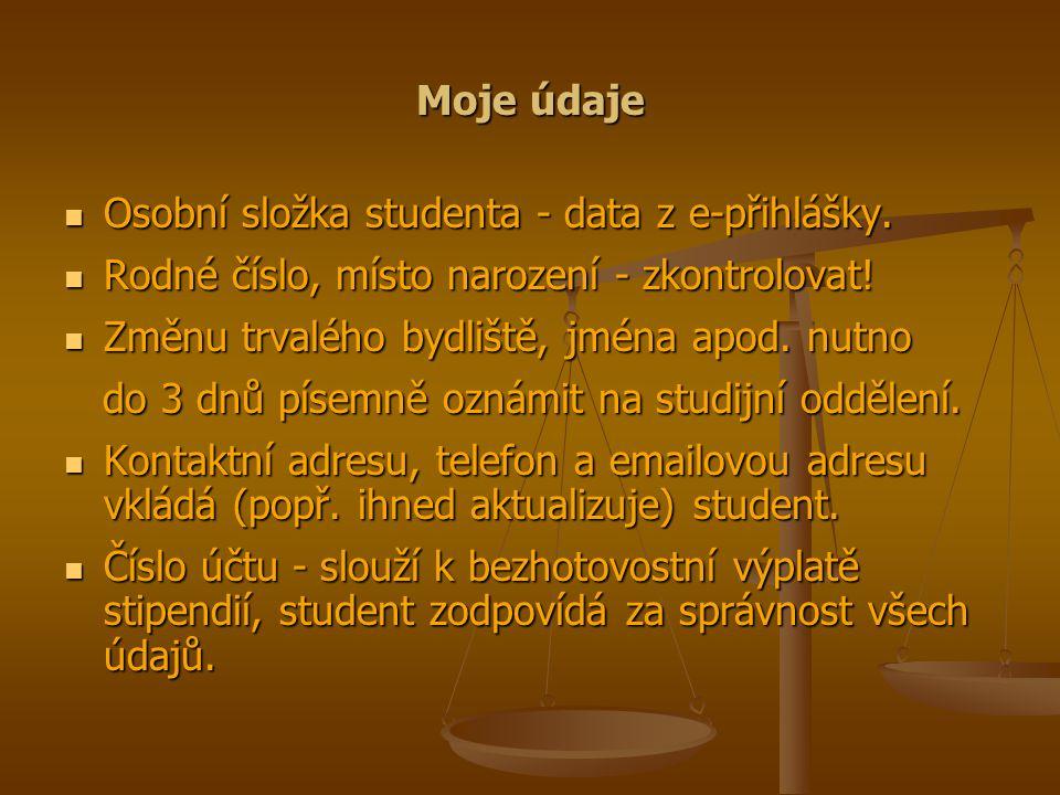Moje údaje Osobní složka studenta - data z e-přihlášky.