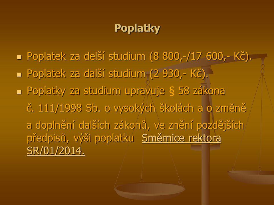 Poplatky Poplatek za delší studium (8 800,-/17 600,- Kč).