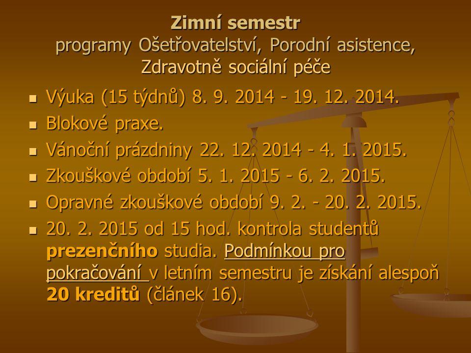 Zimní semestr programy Ošetřovatelství, Porodní asistence, Zdravotně sociální péče Výuka (15 týdnů) 8.