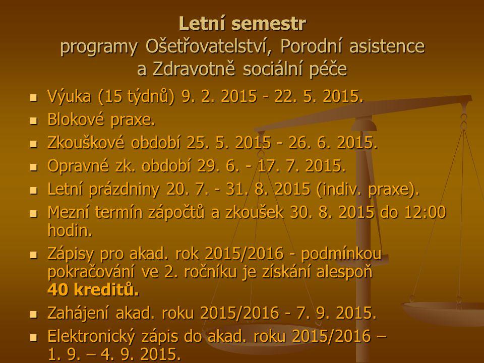 Letní semestr programy Ošetřovatelství, Porodní asistence a Zdravotně sociální péče Výuka (15 týdnů) 9.