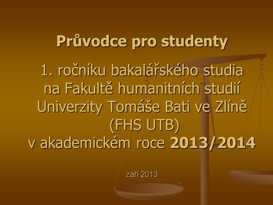 Průvodce pro studenty 1. ročníku bakalářského studia na Fakultě humanitních studií Univerzity Tomáše Bati ve Zlíně (FHS UTB) v akademickém roce 2013/2