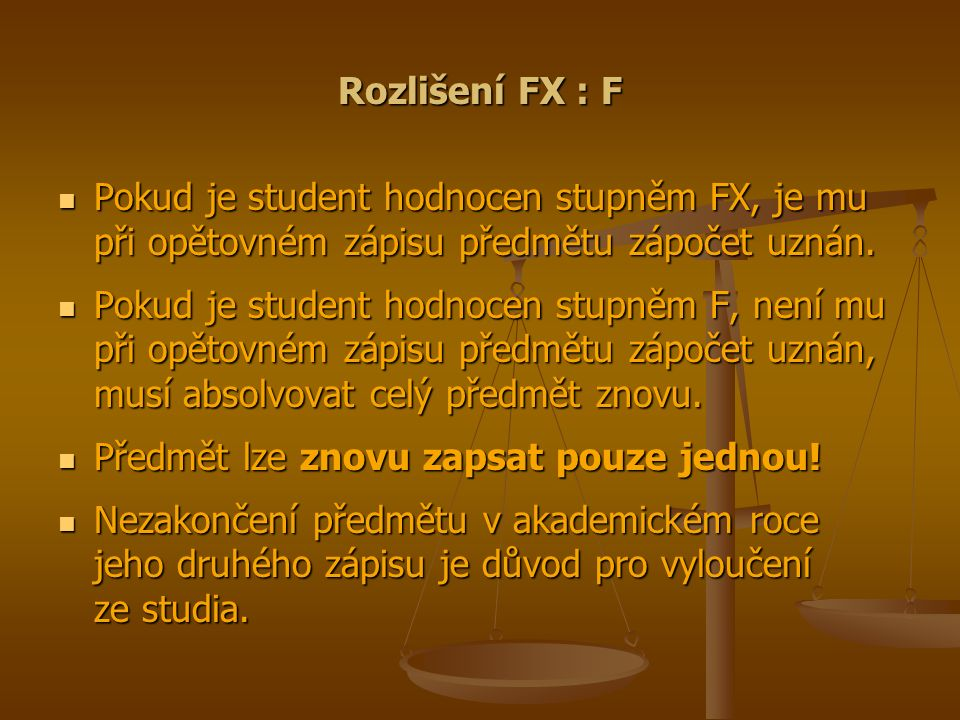 Rozlišení FX : F Pokud je student hodnocen stupněm FX, je mu při opětovném zápisu předmětu zápočet uznán. Pokud je student hodnocen stupněm FX, je mu