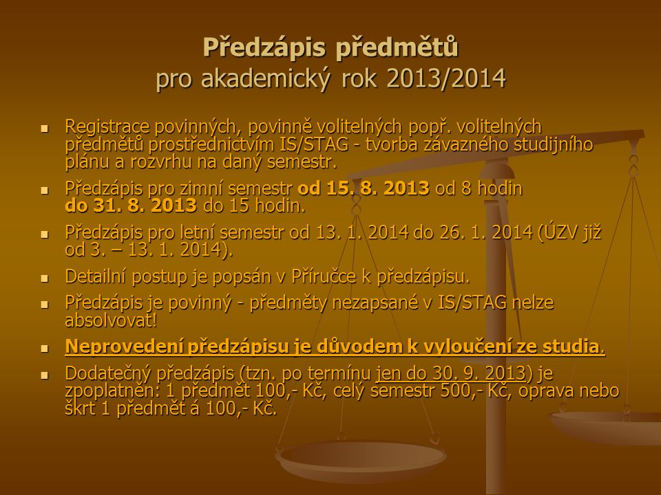 Předzápis předmětů pro akademický rok 2013/2014 Registrace povinných, povinně volitelných popř. volitelných předmětů prostřednictvím IS/STAG - tvorba