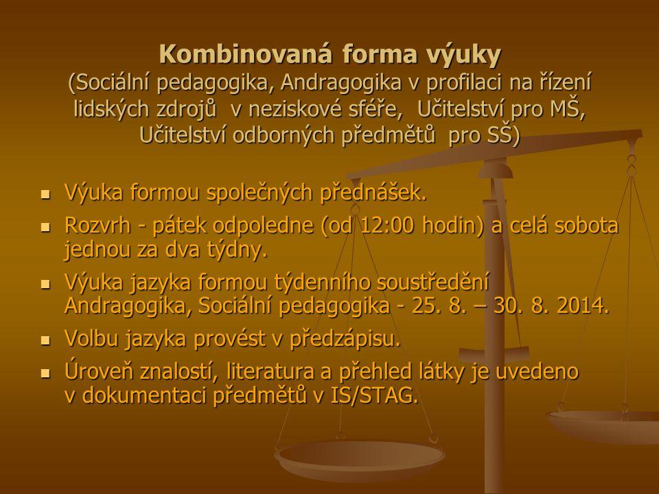 Kombinovaná forma výuky (Sociální pedagogika, Andragogika v profilaci na řízení lidských zdrojů v neziskové sféře, Učitelství pro MŠ, Učitelství odborných předmětů pro SŠ) Výuka formou společných přednášek.