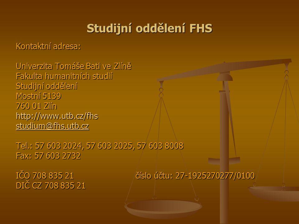 Studijní oddělení FHS Kontaktní adresa: Univerzita Tomáše Bati ve Zlíně Fakulta humanitních studií Studijní oddělení Mostní 5139 760 01 Zlín http://ww