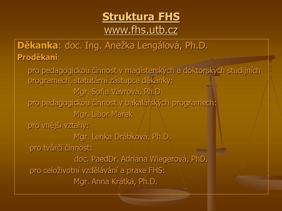 Struktura FHS www.fhs.utb.cz Struktura FHS www.fhs.utb.cz Děkanka: doc. Ing. Anežka Lengálová, Ph.D. Proděkani: pro pedagogickou činnost v magisterský