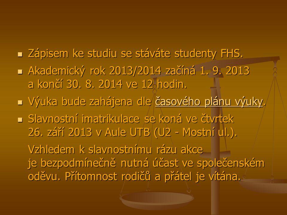 Zápisem ke studiu se stáváte studenty FHS. Zápisem ke studiu se stáváte studenty FHS. Akademický rok 2013/2014 začíná 1. 9. 2013 a končí 30. 8. 2014 v