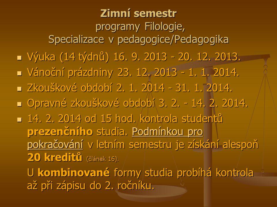Zimní semestr programy Filologie, Specializace v pedagogice/Pedagogika Výuka (14 týdnů) 16.