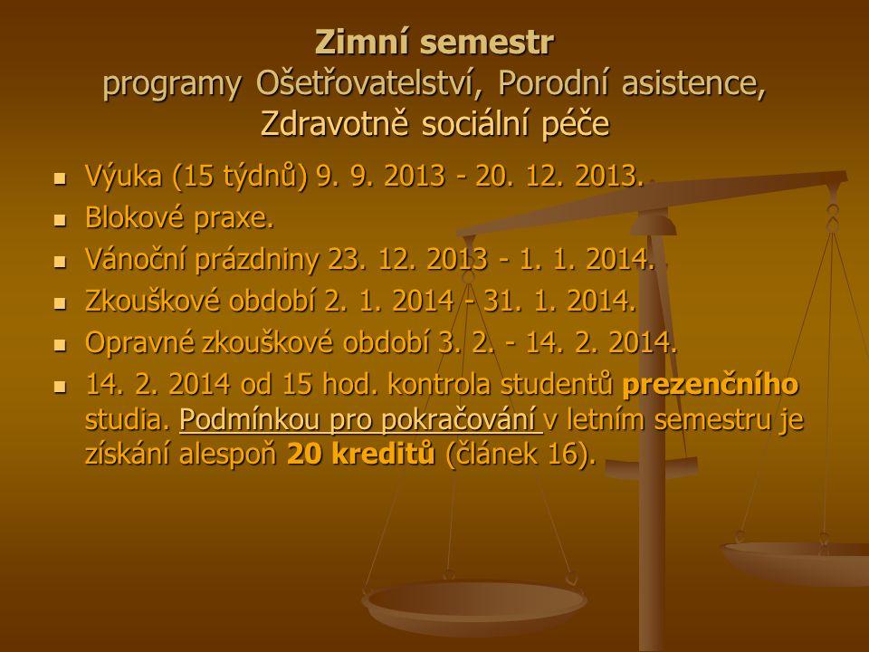 Zimní semestr programy Ošetřovatelství, Porodní asistence, Zdravotně sociální péče Výuka (15 týdnů) 9. 9. 2013 - 20. 12. 2013. Výuka (15 týdnů) 9. 9.