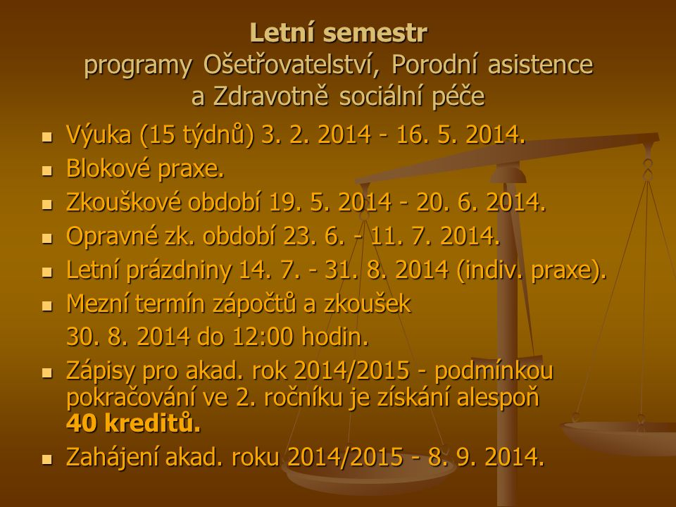 Letní semestr programy Ošetřovatelství, Porodní asistence a Zdravotně sociální péče Výuka (15 týdnů) 3. 2. 2014 - 16. 5. 2014. Výuka (15 týdnů) 3. 2.