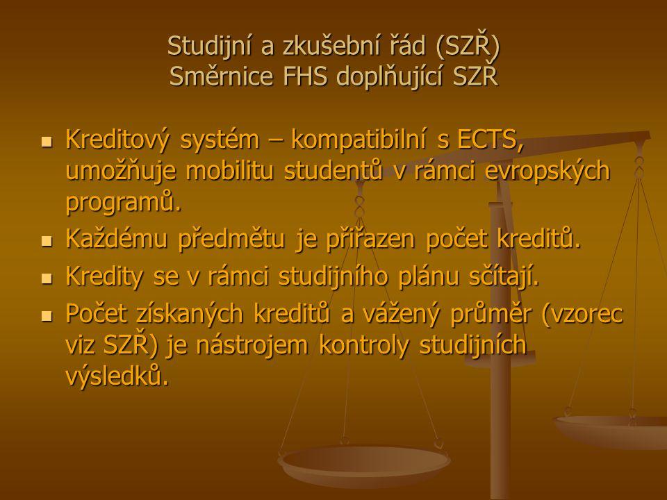 Studijní a zkušební řád (SZŘ) Směrnice FHS doplňující SZŘ Kreditový systém – kompatibilní s ECTS, umožňuje mobilitu studentů v rámci evropských programů.