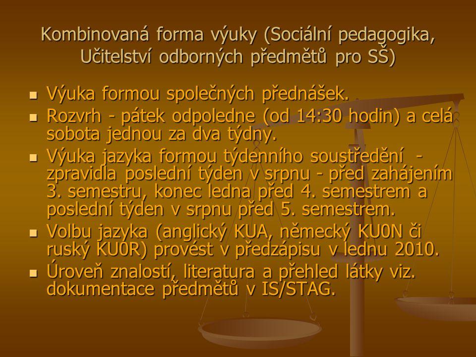 Kombinovaná forma výuky (Sociální pedagogika, Učitelství odborných předmětů pro SŠ) Výuka formou společných přednášek.