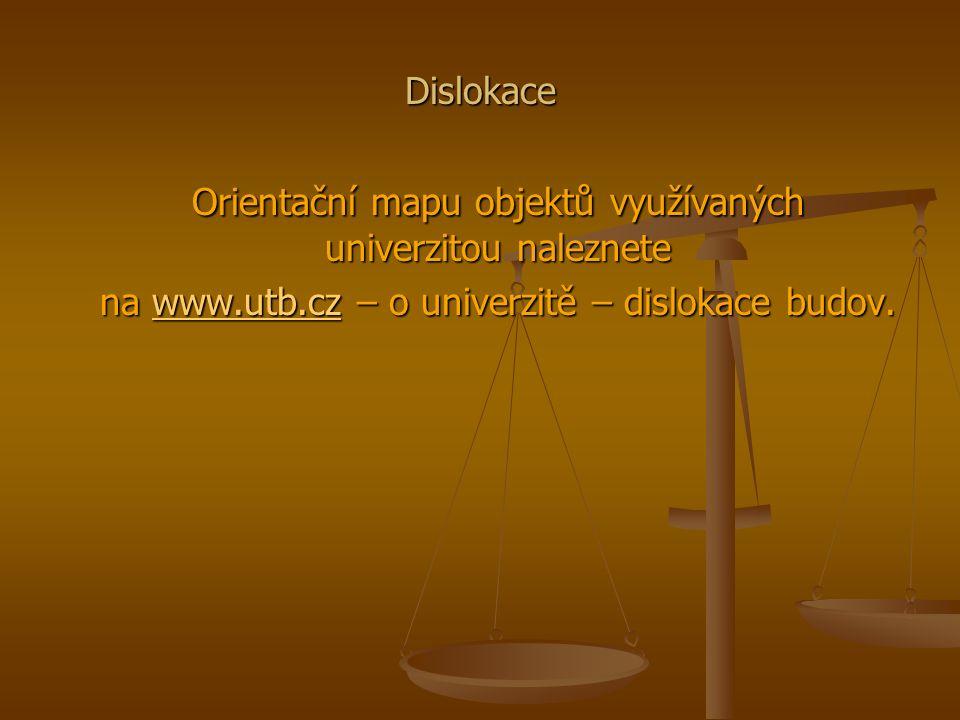 Dislokace Orientační mapu objektů využívaných univerzitou naleznete na www.utb.cz – o univerzitě – dislokace budov.