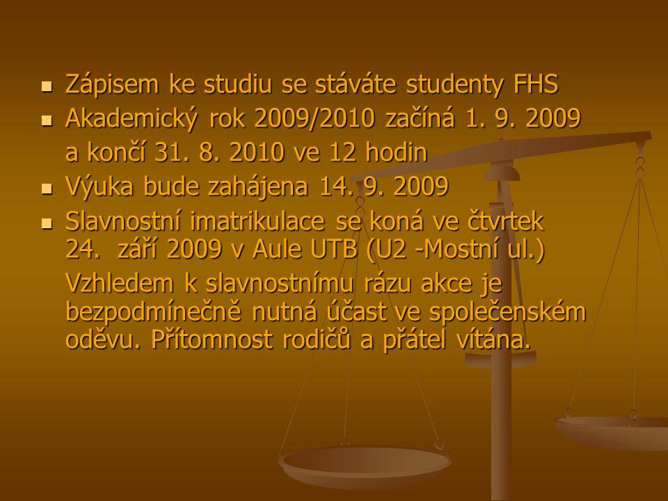 Zápisem ke studiu se stáváte studenty FHS Zápisem ke studiu se stáváte studenty FHS Akademický rok 2009/2010 začíná 1.