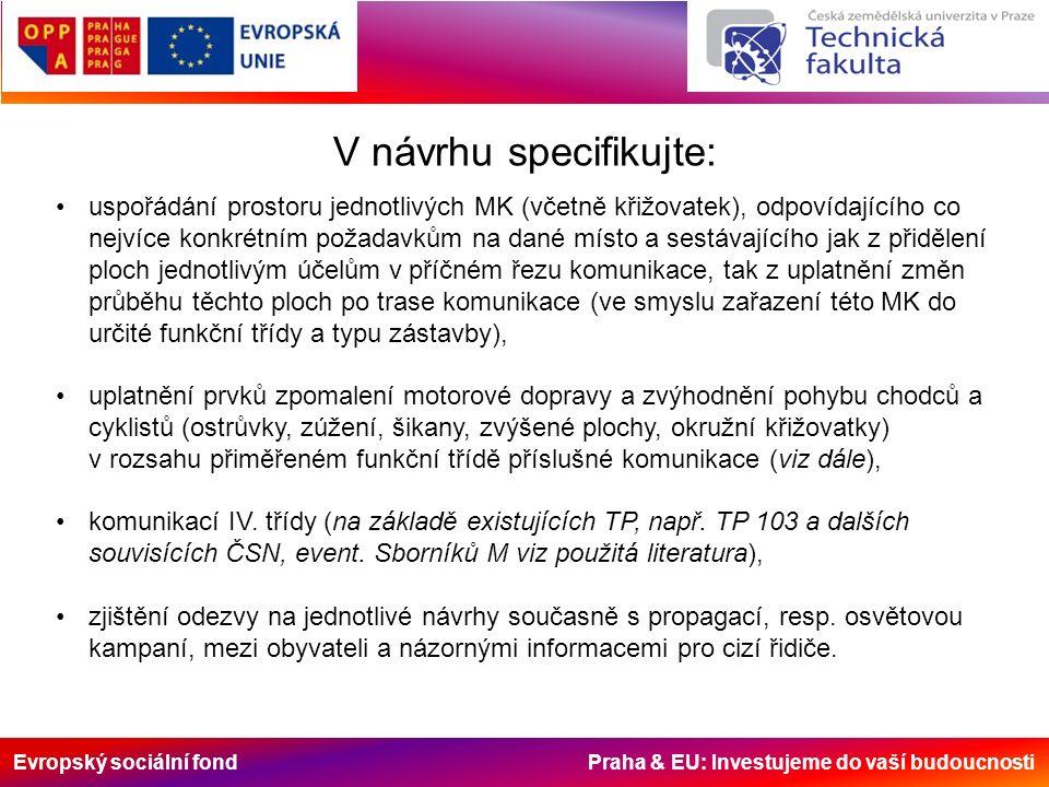 Evropský sociální fond Praha & EU: Investujeme do vaší budoucnosti Zhodnocení návrhu musí vycházet z cílů, kterých mělo být podle návrhu opatření dosaženo a které jsou předem stanoveny.