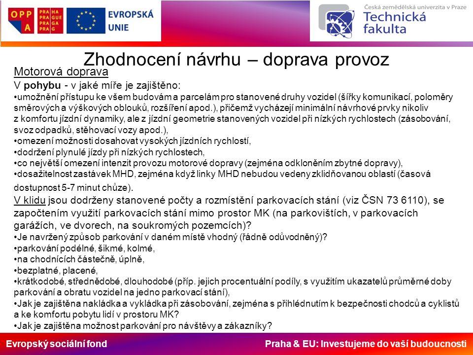 Evropský sociální fond Praha & EU: Investujeme do vaší budoucnosti Zhodnocení návrhu – životní prostředí Jsou zklidňovacími opatřeními sníženy hlukové imise v řešeném prostoru.