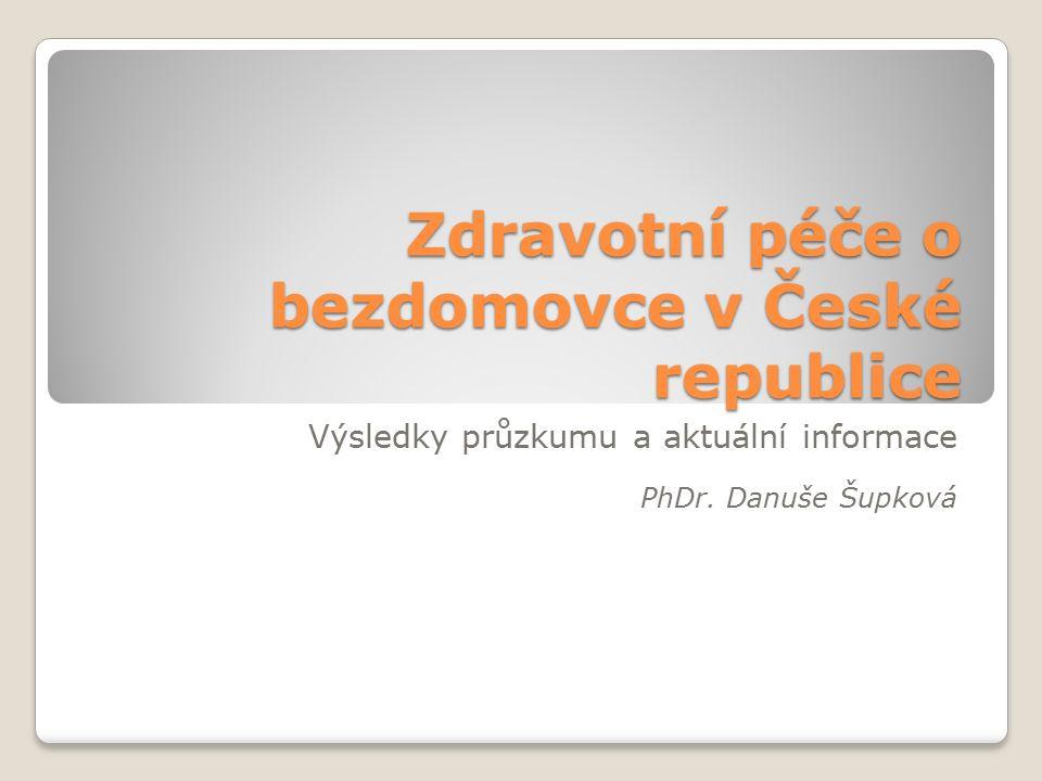 Zdravotní péče o bezdomovce v České republice Výsledky průzkumu a aktuální informace PhDr.
