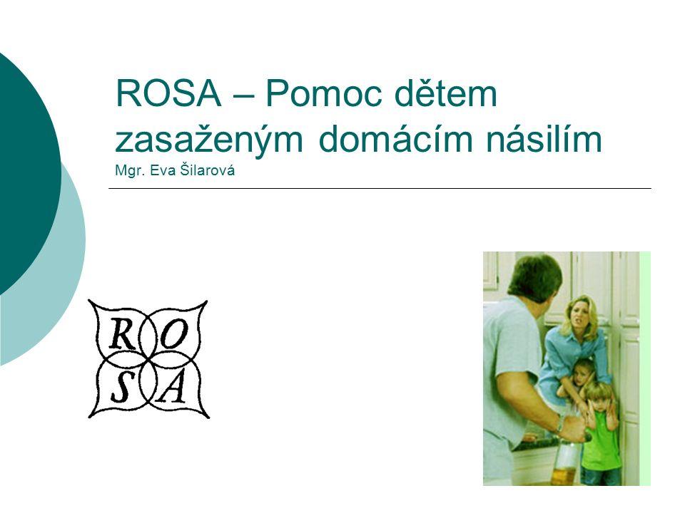 ROSA – Pomoc dětem zasaženým domácím násilím Mgr. Eva Šilarová