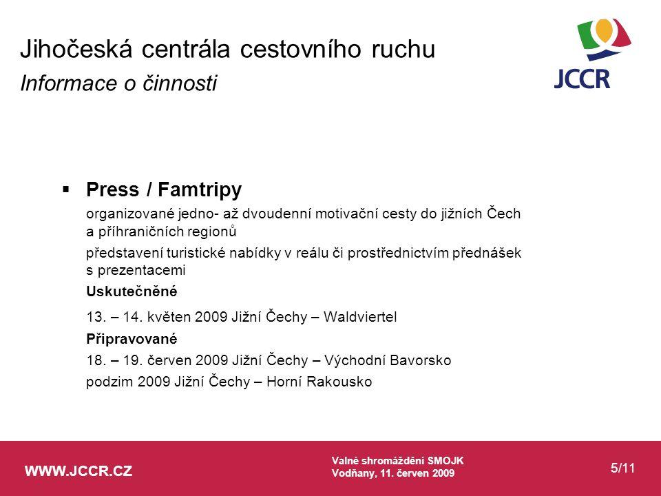 WWW.JCCR.CZ Valné shromáždění SMOJK Vodňany, 11. červen 2009 5/11  Press / Famtripy organizované jedno- až dvoudenní motivační cesty do jižních Čech