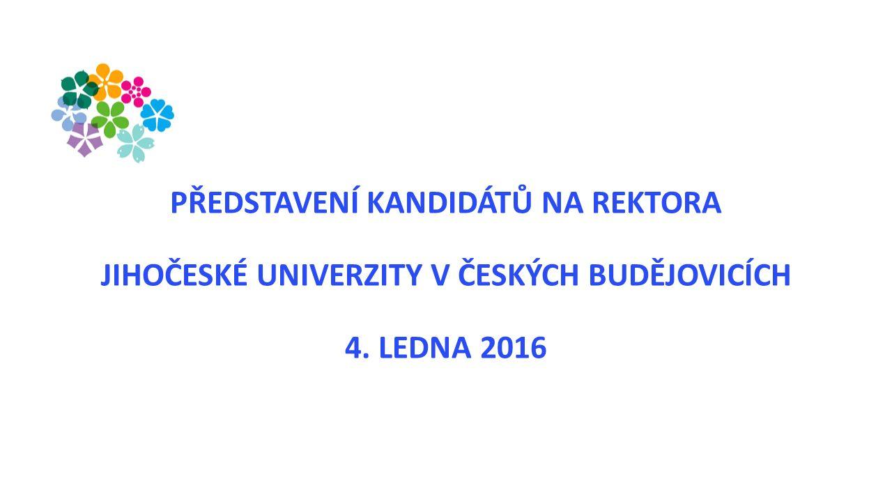 PŘEDSTAVENÍ KANDIDÁTŮ NA REKTORA JIHOČESKÉ UNIVERZITY V ČESKÝCH BUDĚJOVICÍCH 4. LEDNA 2016