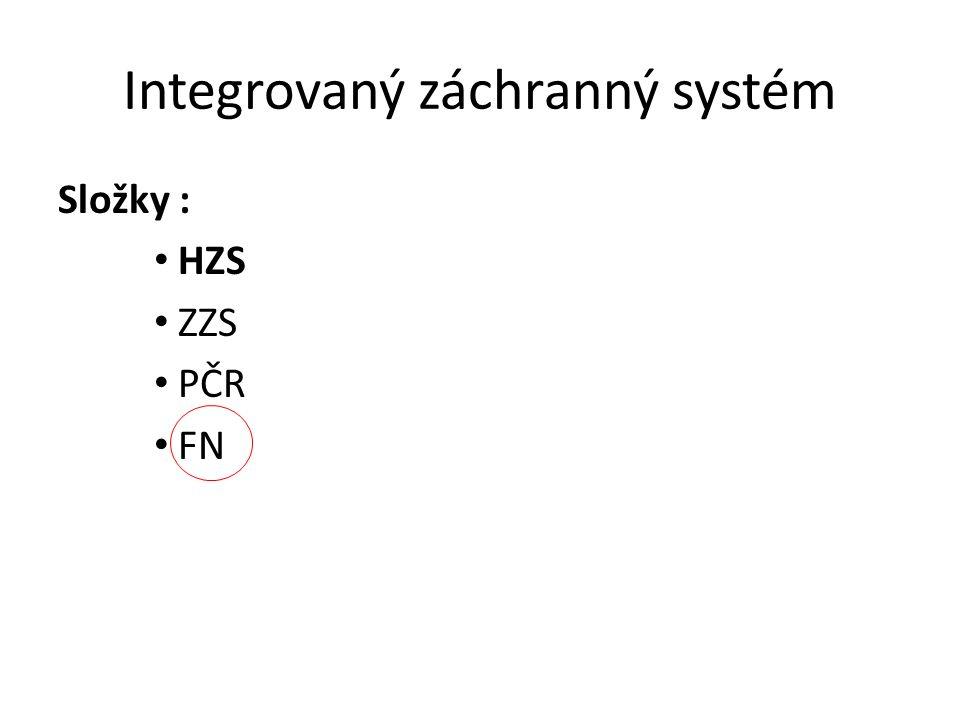 Integrovaný záchranný systém Složky : HZS ZZS PČR FN
