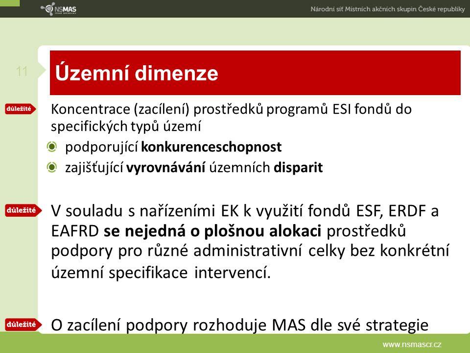 Územní dimenze Koncentrace (zacílení) prostředků programů ESI fondů do specifických typů území podporující konkurenceschopnost zajišťující vyrovnávání územních disparit V souladu s nařízeními EK k využití fondů ESF, ERDF a EAFRD se nejedná o plošnou alokaci prostředků podpory pro různé administrativní celky bez konkrétní územní specifikace intervencí.