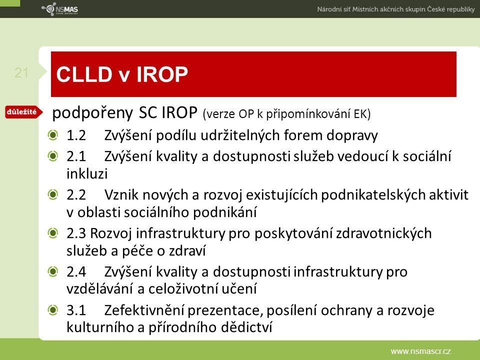 CLLD v IROP podpořeny SC IROP (verze OP k připomínkování EK) 1.2 Zvýšení podílu udržitelných forem dopravy 2.1 Zvýšení kvality a dostupnosti služeb vedoucí k sociální inkluzi 2.2 Vznik nových a rozvoj existujících podnikatelských aktivit v oblasti sociálního podnikání 2.3 Rozvoj infrastruktury pro poskytování zdravotnických služeb a péče o zdraví 2.4 Zvýšení kvality a dostupnosti infrastruktury pro vzdělávání a celoživotní učení 3.1 Zefektivnění prezentace, posílení ochrany a rozvoje kulturního a přírodního dědictví www.nsmascr.cz 21